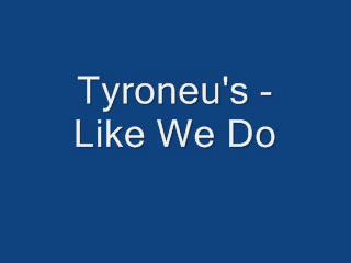 Tyroneu's - Like We Do