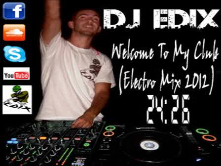 (Dj edix - Welcome To My Club (Electro Mix 2012