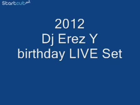 Dj Erez Y birthday live set (2012)