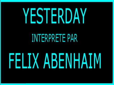 YESTERDAY -Interpretee par FELIX ABENHAI M