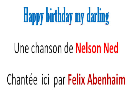 HAPPY BIRTHDAY MY DARLING-Chantee par FELIX ABENHAIM