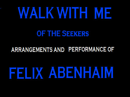 WALK WITH ME -ARRANGED  AND PERFORMED BY FELIX ABENHAIM