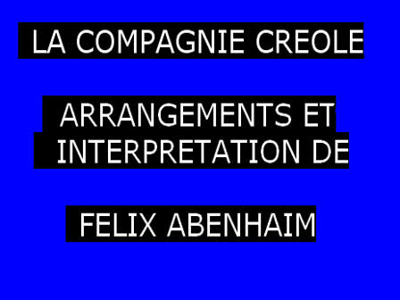 LA CIE CREOLE ARRANGEMENT ET INTERPRETATION DE FELIX ABENHAIM