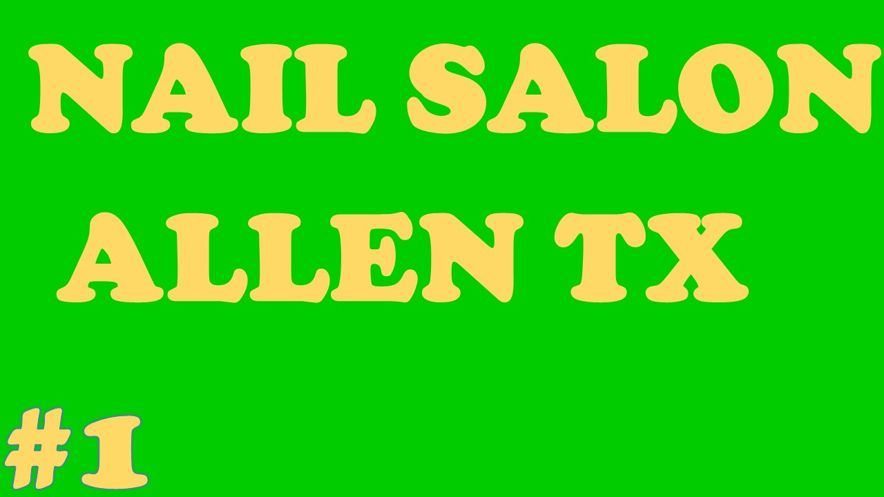 How to Choose the Best Allen Nail Salon | Call Us (214) – 743 – 1366